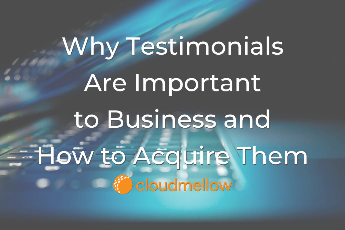 Why Testimonials Are Important to Business and How to Acquire Them.