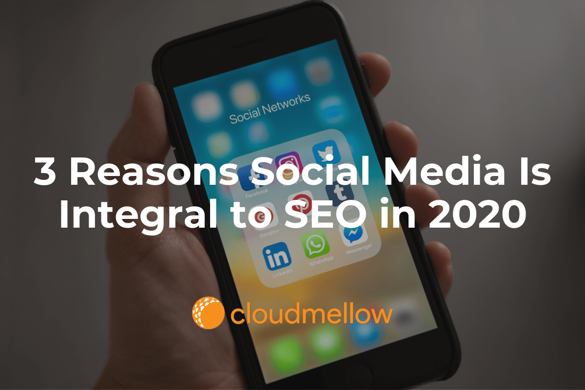 3 Reasons Social Media Is Integral to SEO in 2020.