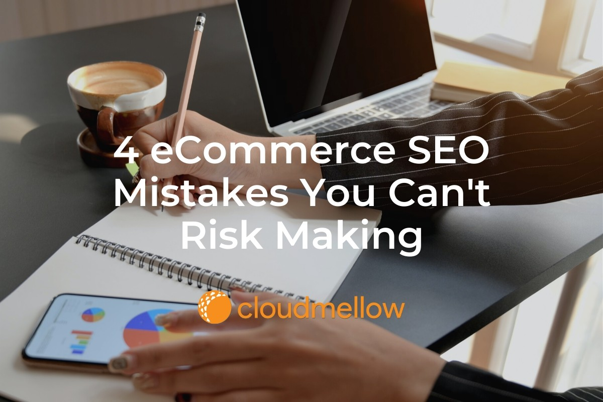 4 eCommerce SEO Mistakes You Can't Risk Making.
