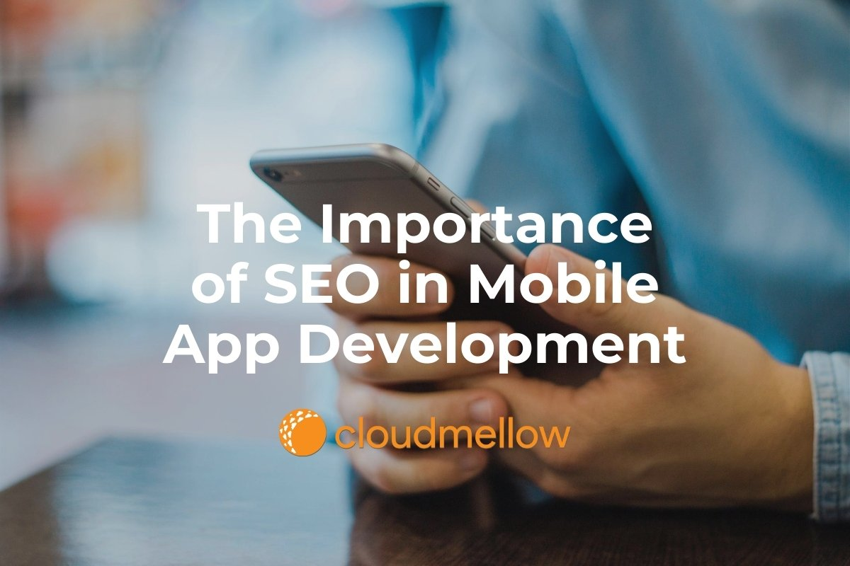 The Importance of SEO in Mobile App Development.