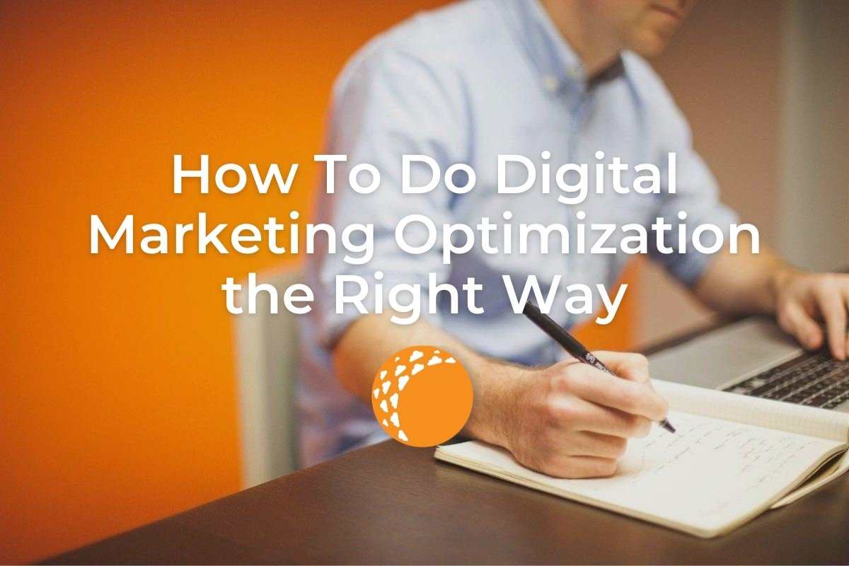 How to Do Digital Marketing Optimization the Right Way