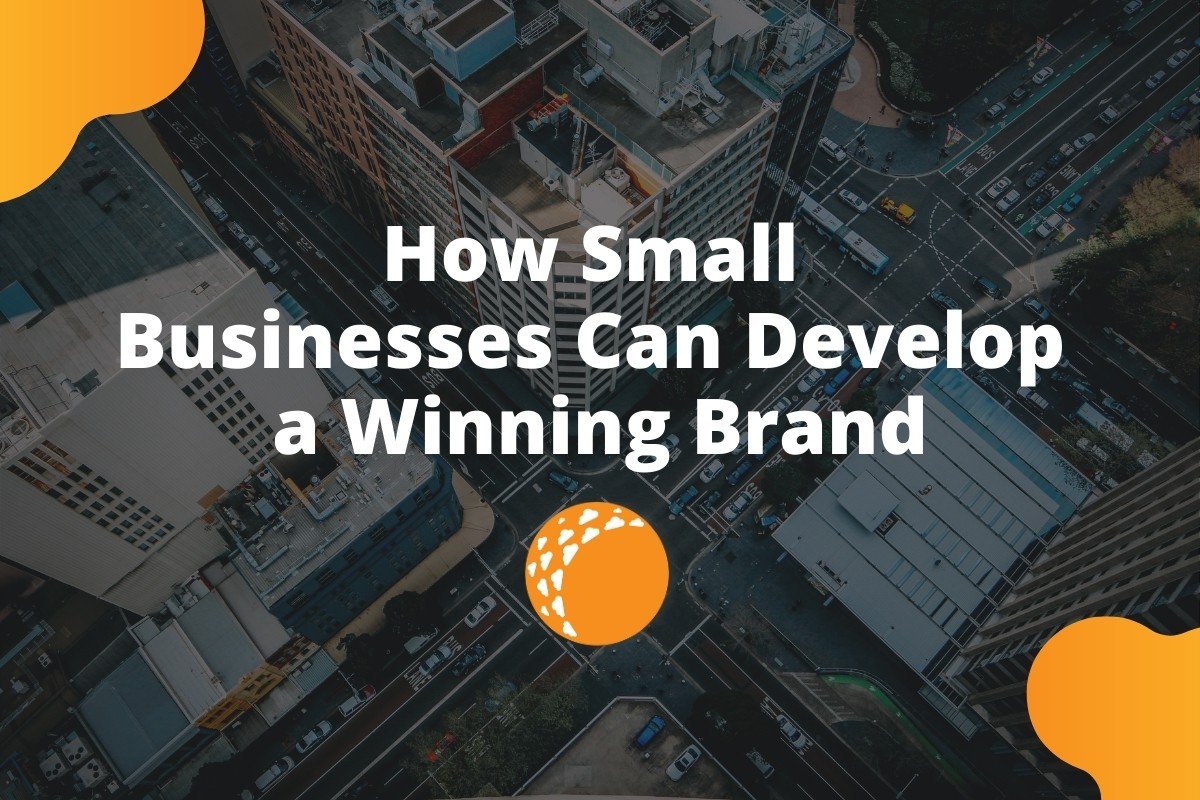 How Small Businesses Can Develop a Winning Brand