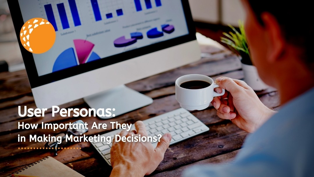Buyer Personas: How Important Are They in Making Marketing Decisions?