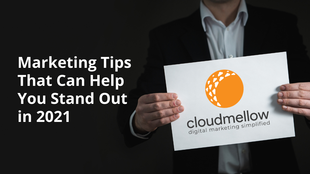 Marketing Tips That Can Help You Stand Out in 2021