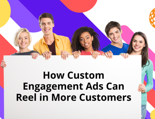 How Custom Engagement Ads Can Reel in More Customers